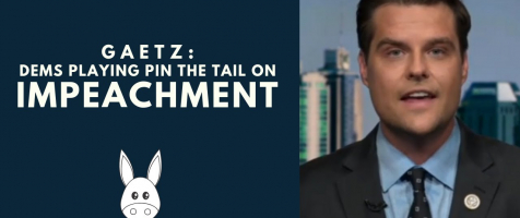 "Gaetz: Dems Playing ""Pin the Tail on Impeachment"""