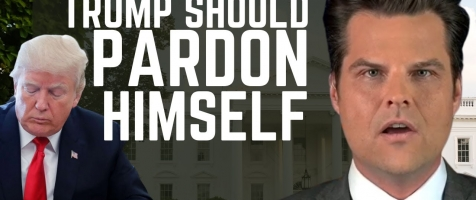 "Gaetz: ""Trump Should Pardon Himself"""
